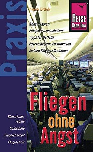 Reise Know-How Praxis Fliegen ohne Angst: Ratgeber mit vielen praxisnahen Tipps und...
