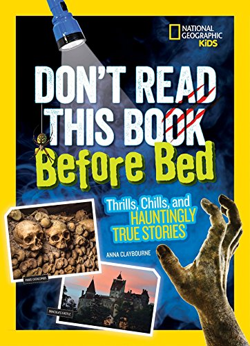 Don't Read This Book Before Bed: Thrills, Chills, and Hauntingly True Stories (Stories & Poems) (National Geographic Kids Halloween)