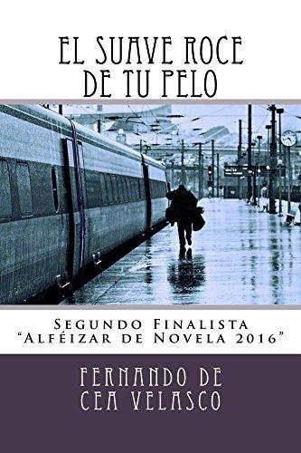 El suave roce de tu pelo: Un caso que va más allá de un asesinato. Intriga y misterio en un thriller psicológico muy intenso por Fernando de Cea Velasco