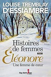 Histoires de femmes, tome 1: Éléonore, une femme de coeur par Louise Tremblay-d'Essiambre
