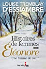 Histoires de femmes, tome 1: Éléonore, une femme de coeur par Tremblay-d`Essiambre