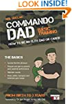 Commando Dad: How to be an Elite Dad...