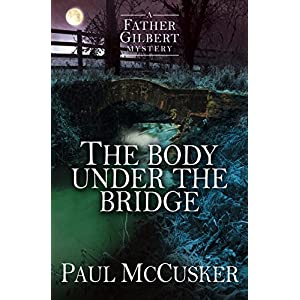 The Body Under the Bridge (A Father Gilbert Mystery)