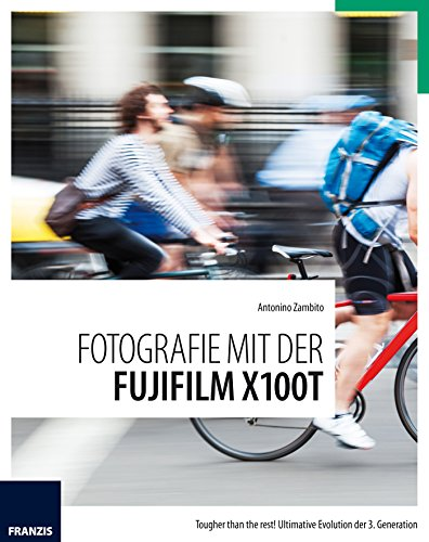 Fotografie mit der Fujifilm X100T: Tougher than the rest! Ultimative Evolution der 3. Generation