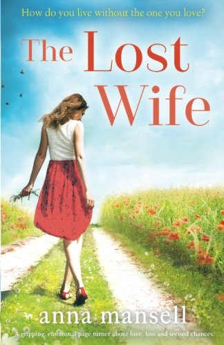 The Lost Wife: A gripping, emotional page turner about love, loss and second chances