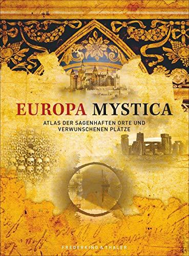 Europa Mystica: Atlas der sagenhaften Orte und verwunschenen Plätze