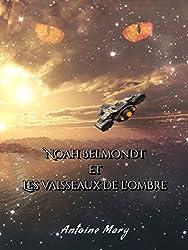 Noah Belmondt et les Vaisseaux de l'Ombre: Tome I / IV