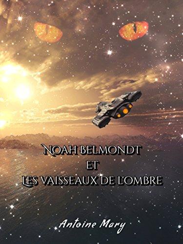 Noah Belmondt et les Vaisseaux de l'Ombre: Tome I / IV par Antoine MARY