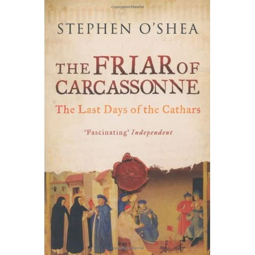 The Friar of Carcassonne: The Last Days of the Cathars by Stephen O'Shea (2012-08-02)