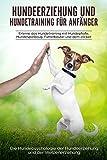 Hundeerziehung und Hundetraining für Anfänger: Erlerne das Hundetraining und entdecke die Hundepsychologie der Hundeerziehung und der Welpenerziehung