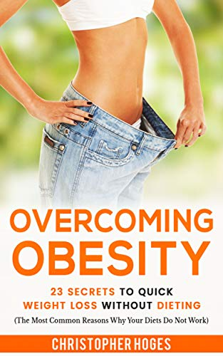 Overcoming Obesity: 23 Secrets To Quick Weight Loss Without Dieting (English Edition)