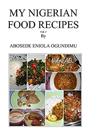 My nigerian food recipes ebook abosede ogundimu amazon enter your mobile number or email address below and well send you a link to download the free kindle app then you can start reading kindle books on your forumfinder Gallery