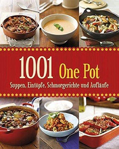 1001 Suppen, Eintöpfe, Schmorgerichte und Aufläufe -