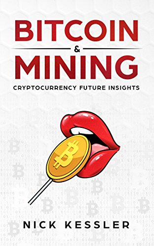 Bitcoin and Mining: Cryptocurrency future insights (English Edition)
