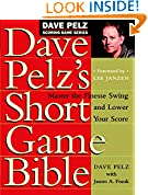 #2: Dave Pelz's Short Game Bible: Master the Finesse Swing and Lower Your Score (Dave Pelz Scoring Game)