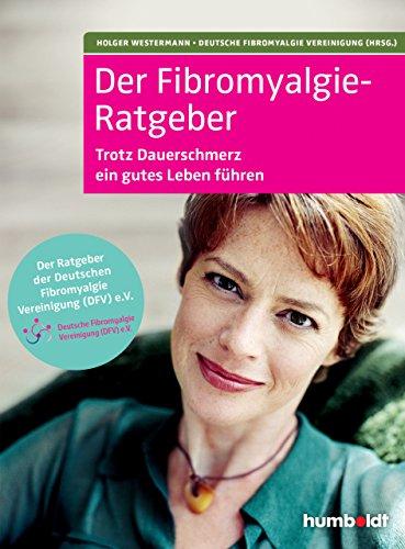 Der Fibromyalgie-Ratgeber: Trotz Dauerschmerz ein gutes Leben führen. Der Ratgeber der Deutschen Fibromyalgie Vereinigung e. V.