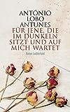 Buchinformationen und Rezensionen zu Für jene, die im Dunkeln sitzt und auf mich wartet: Roman von António Lobo Antunes