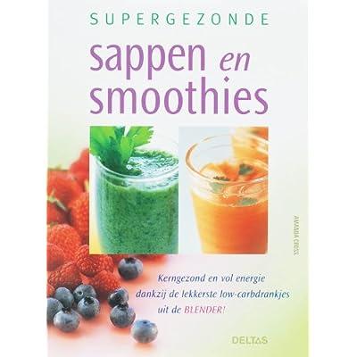 Supergezonde sappen en smoothies: Kerngezond en vol energie dankzij de lekkerste low carb drankjes uit de blender!