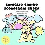 Coniglio Carino Scorreggia Super:   Il divertente libro da colorare per bambini che fanno ridere anche i grandi. Il coniglietto fa puzette