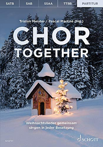Chor together: Weihnachtslieder gemeinsam singen in jeder Besetzung. Chöre (SATB/SAB/SSA/TTBB) a cappella oder mit Klavierbegleitung. Chorbuch.