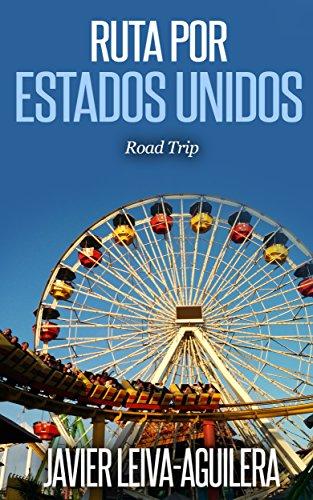Ruta por Estados Unidos: 6219 millas de viaje por la Costa Oeste (Road Trip) por Javier Leiva-Aguilera