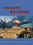 Der Dritte Weltkrieg: Aktuelle Prophetie bis zum Jahr 2030