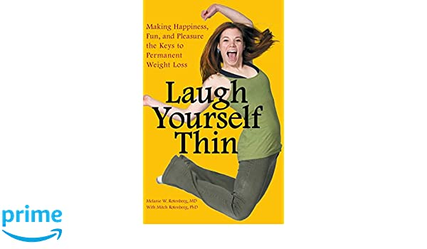 Fun and Pleasure the Keys to Permanent Weight Loss Making Happiness Laugh Yourself Thin