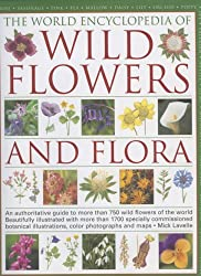 The World Encyclopedia of Wild Flowers and Flora: An authorative guide to more than 750 wild flowers of the world. Beautifully illustrated with over ... watercolours, photographs and maps