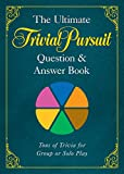 The Ultimate TRIVIAL PURSUIT (R) Question & Answer Book