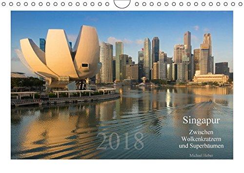 Singapore: Zwischen Wolkenkratzern und Superbäumen (Wandkalender 2018 DIN A4): Impressionen aus Singapore (Monatskalender, 14 Seiten)