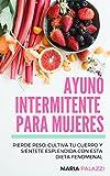 Ayuno Intermitente para Mujeres: Pierde peso, cultiva tu cuerpo y siéntete esplendida con esta...