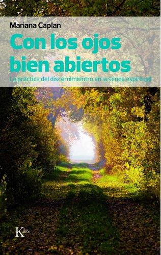 Con los ojos bien abiertos: La práctica del discernimiento en la senda espiritual (Sabiduría Perenne) por Mariana Caplan
