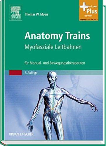 Anatomy Trains: Myofasziale Leitbahnen (für Manual- und Bewegungstherapeuten) - mit Zugang zum Elsevier-Portal (Myers Trains Anatomy Tom)