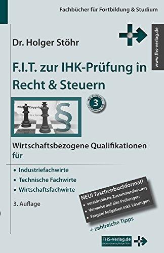 F.I.T. zur IHK-Prüfung in Recht & Steuern: Wirtschaftsbezogene Qualifikationen für Industriefachwirte, Technische Fachwirte und Wirtschaftsfachwirte (Fachbücher für Fortbildung & Studium)