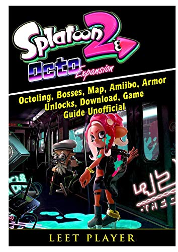 Splatoon 2 Octo Expansion, Octoling, Bosses, Map, Amiibo, Armor, Unlocks, Download, Game Guide Unofficial por Leet Player
