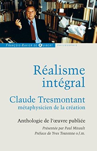 Ralisme intgral: Claude Tresmontant, mtaphysicien de la cration ; Anthologie de l'oeuvre publie