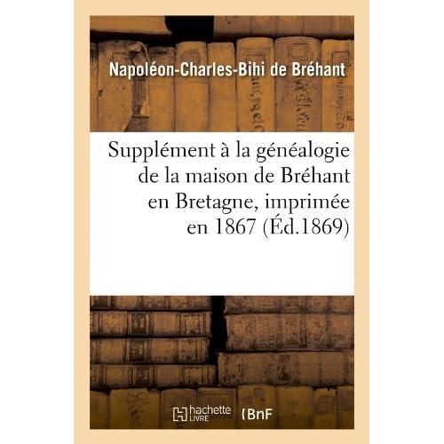 Supplément à la généalogie de la maison de Bréhant en Bretagne, imprimée en 1867 (Éd.1869)