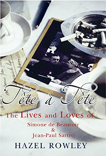 Tête-à-Tête: The Lives and Loves of Simone de Beauvoir & Jean-Paul Sartre: The Lives and Loves of Simone De Beauvoir and Jean-Paul Sartre