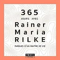 365 jours avec Rainer Maria Rilke. Paroles d'un maître de vie par Rainer Maria Rilke