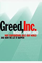 [(Greed, Inc. : Why Corporations Rule Our World and How We Let It Happen)] [By (author) Wade Rowland] published on (March, 2014) Hardcover