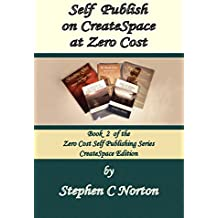 Self Publish on CreateSpace at Zero Cost: Publish and distribute to the world at zero cost. (The Zero Cost Self Publishing Series Book 2)