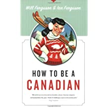 How to Be a Canadian: Even If You Already Are One by Will Ferguson (June 01,2007)