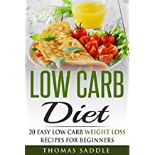 Low Carb: Diet: 20 Easy Low Carb Weight Loss Recipes For Beginners (Diets, Beginners Guide, Law of Attraction, Paleo) (English Edition)