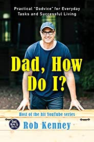 """Dad, How Do I?: Practical """"Dadvice"""" for Everyday Tasks and Success"""