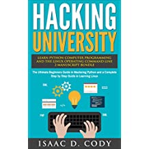 Hacking University: Learn Python Computer Programming from Scratch & Precisely Learn How The Linux Operating Command Line Works 2 Manuscript Bundle: The ... and Data Driven Book 6) (English Edition)