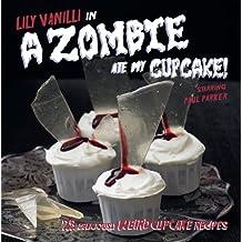 A Zombie Ate My Cupcake: 25 delicious weird cupcake recipes