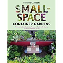 Small-Space Container Gardens: Transform Your Balcony, Porch, or Patio with Fruits, Flowers, Foliage, and Herbs by Fern Richardson (2012-03-06)