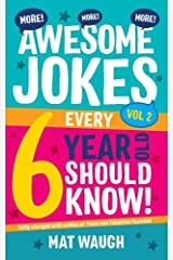 More Awesome Jokes Every 6 Year Old Should Know!: Fully charged with oodles of fresh and fabulous funnies! (Awesome Jokes for Kids) Paperback