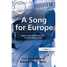 A Song for Europe: Popular Music and Politics in the Eurovision Song Contest