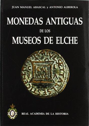 Descargar Libro Monedas Antiguas de los Museos de Elche. (Bibliotheca Numismática Hispana.) de Juan Manuel Abascal Palazon